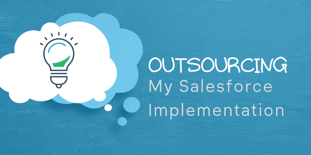 Why should you outsource your Salesforce Support and Implementation